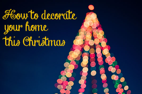 How to decorate your home at Christmas