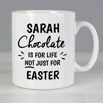 Personalised Chocolate Is For Life Not Just Easter Mug